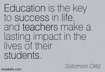 Education is the key to success in life, and teachers make a ...