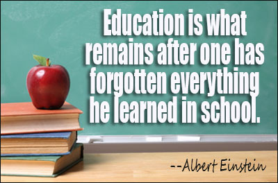 education is what remains after one has forgotten what one has learned in school albert einstein Education is what remains after one has forgotten what one has learned in school albert einstein education is a better safeguard of liberty than a standing army.