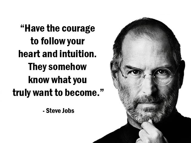 Image result for steve jobs quote have the courage to follow