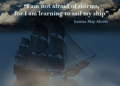 "Image result for I am not afraid of storms, for I'm learning to sail my ship""- Louisa May Alcott"