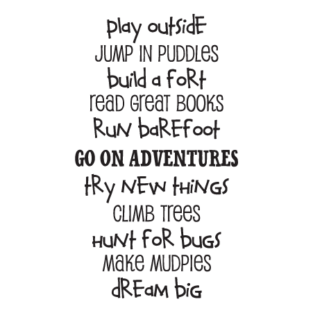 Quotes About Play Mesmerizing Play Outside Jump In Puddles Build A Fort Read Great Books Run