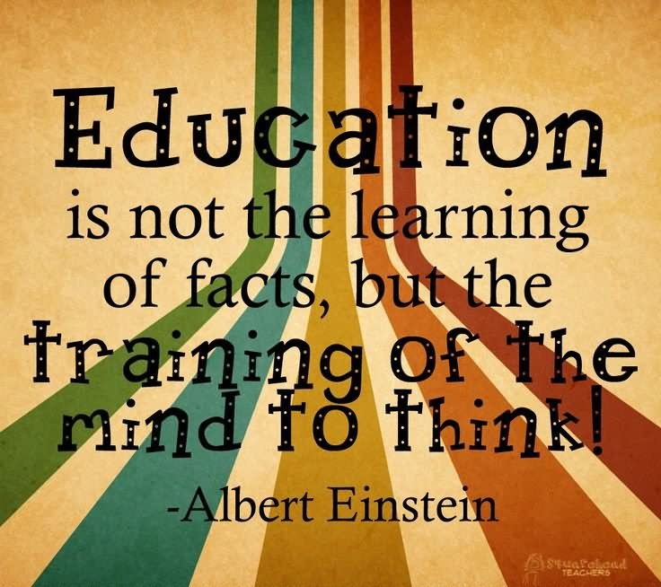 Albert Einstein Mind Quotes: Education Is Not The Learning Of Facts But The Training Of
