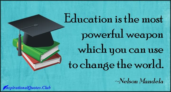 Perfect Education Is The Most Powerful Weapon Which You Can Use To Change The World.