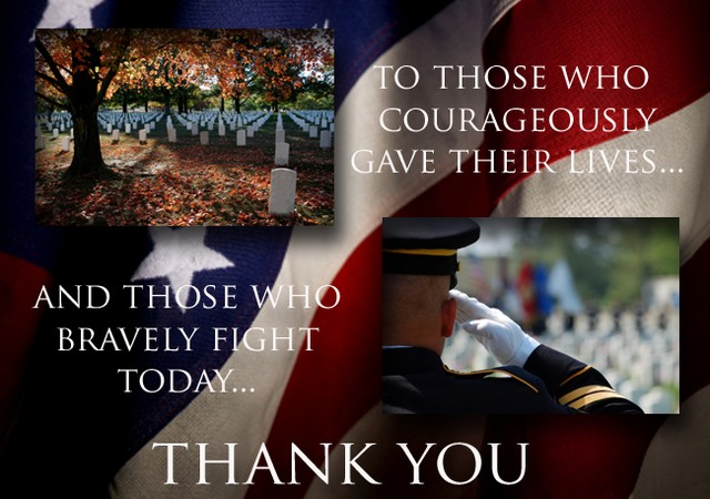 To Those Who Courageously Gave Their Lives And Those Who Bravely Fight Today Thank You Happy Veterans Day 2016