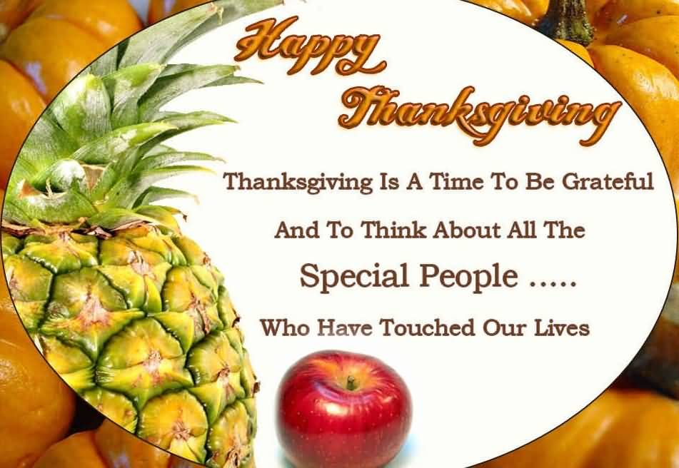 Happy Thanksgiving Day Thanksgiving Is A Time To Be Grateful And To Think About All The Special People Who Have Touched Our Lives