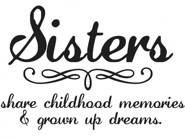 Sister Quotes: Sisters Share Childhood Memories & Grown Up Dreams