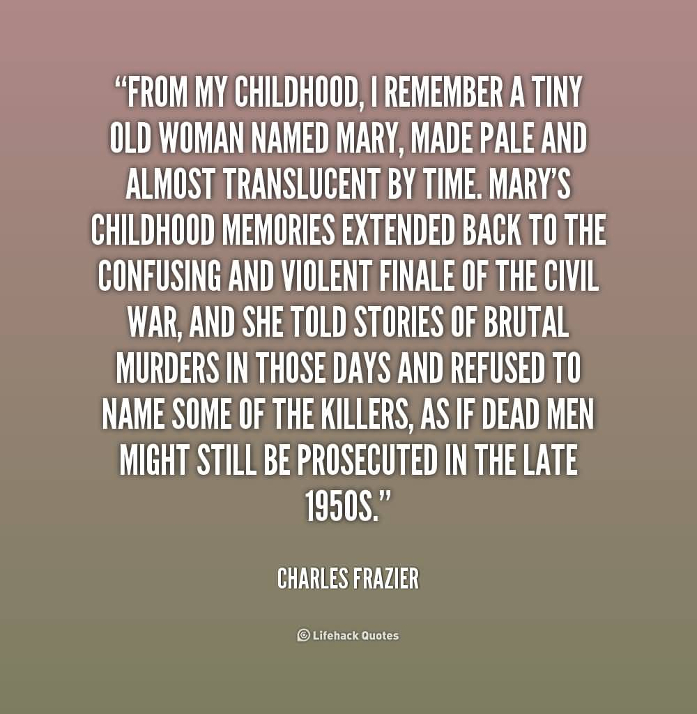 From My Childhood, I Remember A Tiny Old Woman Named Mary, Made Pale And  Almost Translucent By Time. Maryu0027s Childhood Memories Extended Back To The  ...