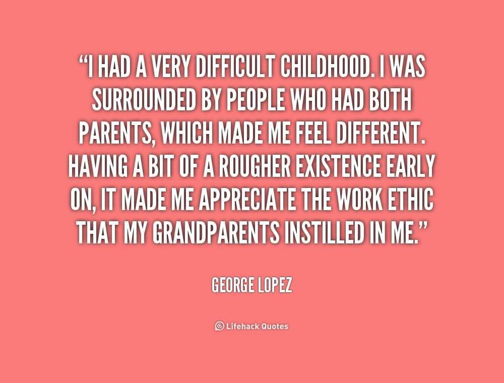 Surrounded By Love Quotes: I Had A Very Difficult Childhood. I Was Surrounded By