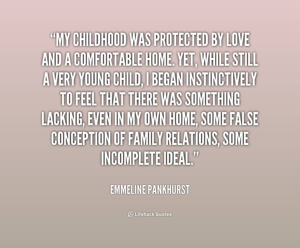 My Childhood Was Protected By Love And A Comfortable Home Yet