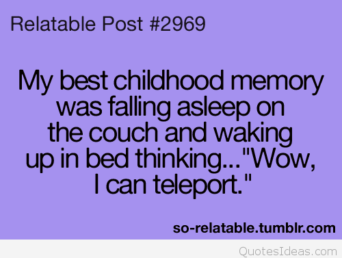 Exceptional My Best Childhood Memory Was Falling Asleep On The Couch And Waking Up In  Bed Thinking, Wow, I Can Teleport.