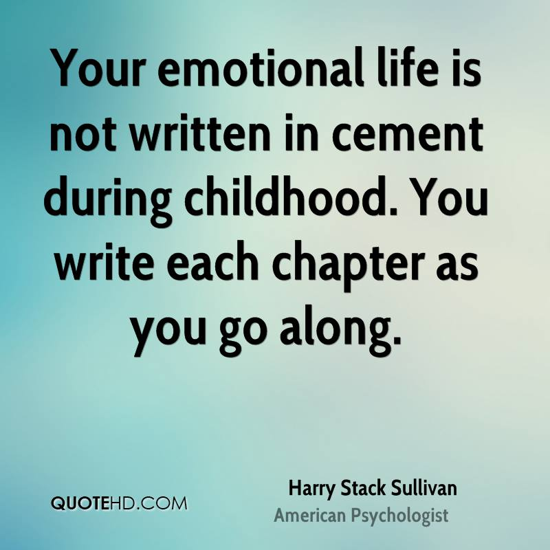Your Emotional Life Is Not Written In Cement During Childhood You