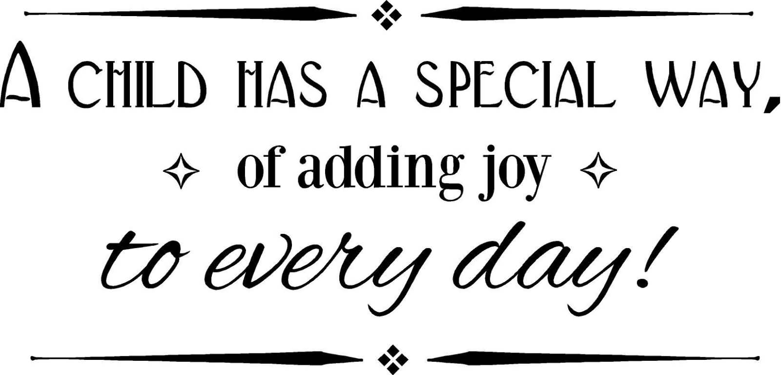 A Child Has A Special Way, Of Adding Joy To Every Day