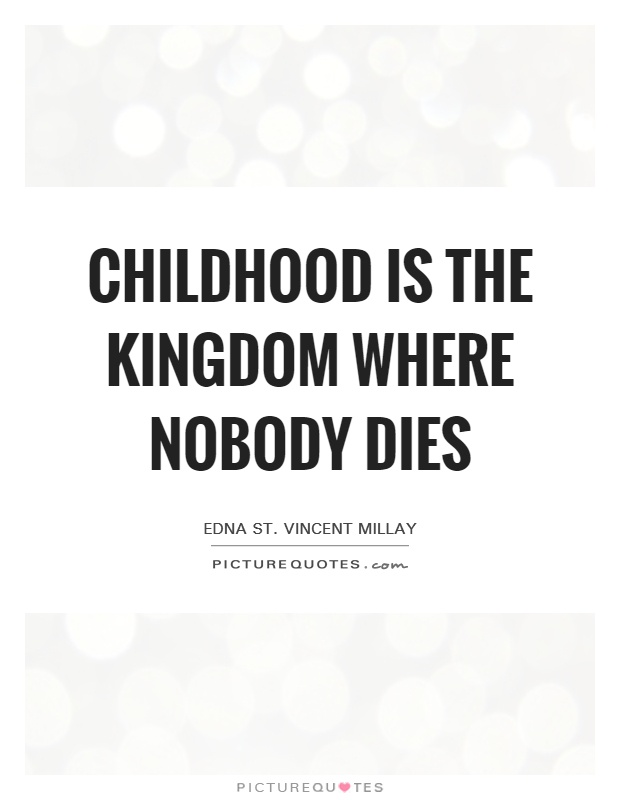 childhood is the kingdom where nobody dies essay