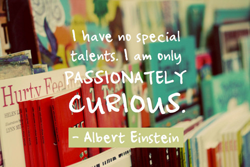 35 Famous Curiosity Quotes And Sayings