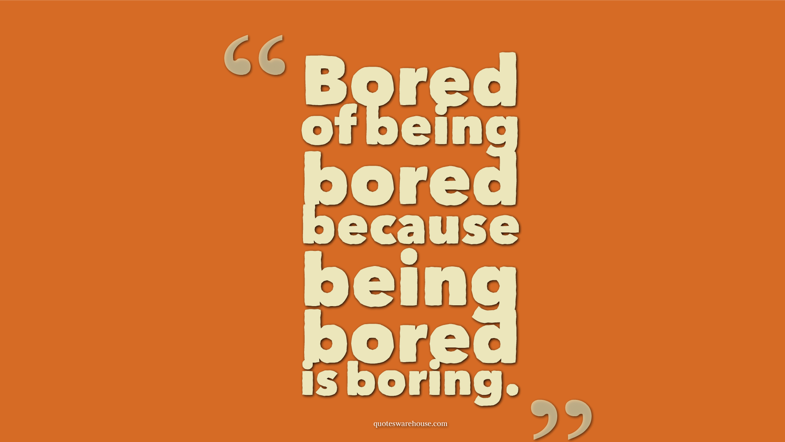 This Is So Boring Quotes: 51 Famous Boredom Quotes