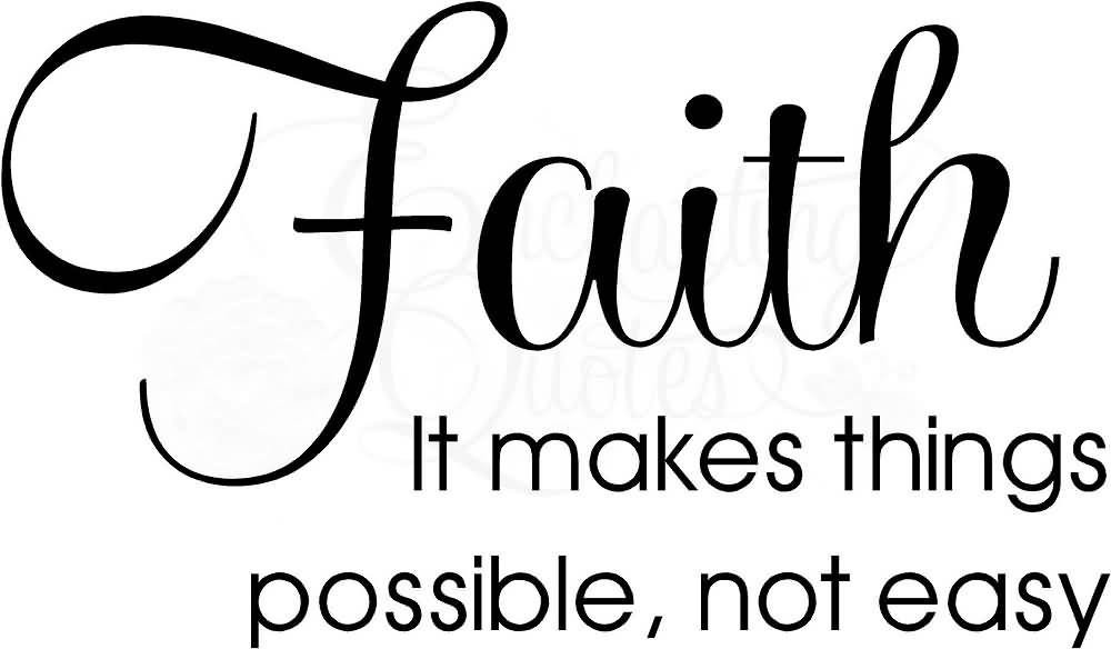 Have Faith In Tomorrow For It Can Bring Better Days: 56+ Faith Quotes, Sayings About Faith