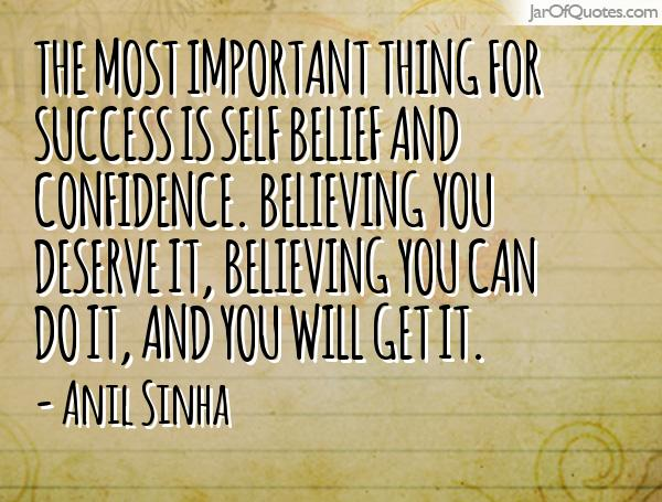 The Most Important Thing For Success Is Self Belief And Confidence