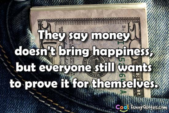 essay on money cannot bring happiness 2011-5-6  i believe that money cannot buy happiness  family and freinds can bring us happiness  'money can't buy happiness',.