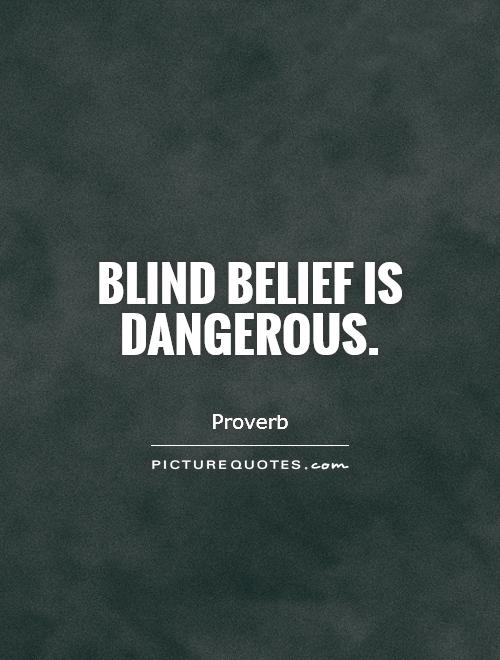 Blind Belief Is Dangerous Classy Blind Quotes