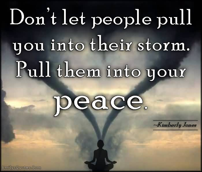 Dont-let-people-pull-you-into-their-storms.-Pull-them-into-your-peace.-Kimberly-Jones.jpg