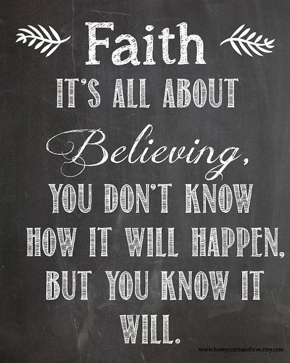 faith is all about believing you don t know how it will happen but