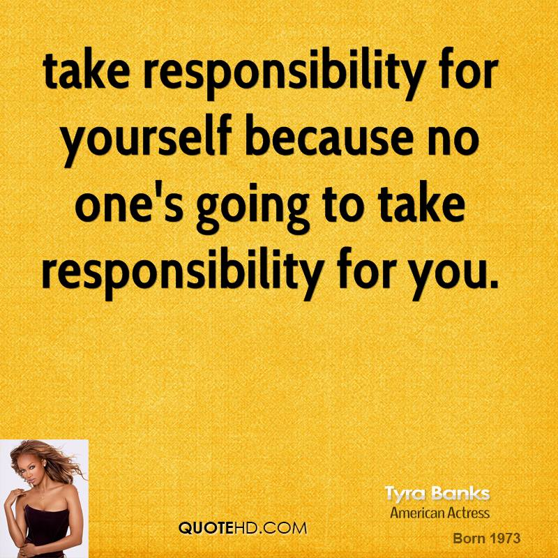 Tyra Banks Quotes: 71+ Responsibility Quotes And Sayings