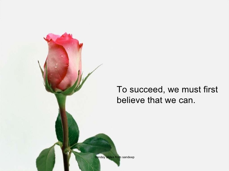 To succeed, we must first believe that we can.