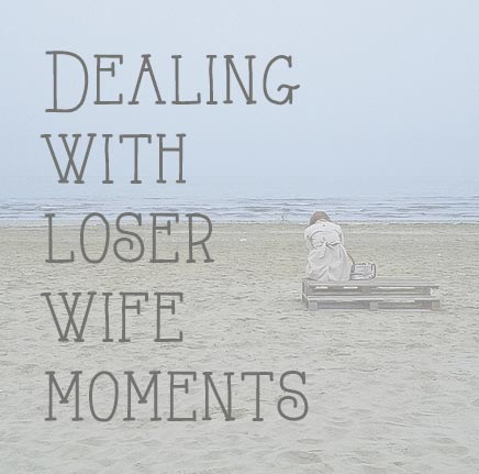 Dealing With Loser Wife Moments