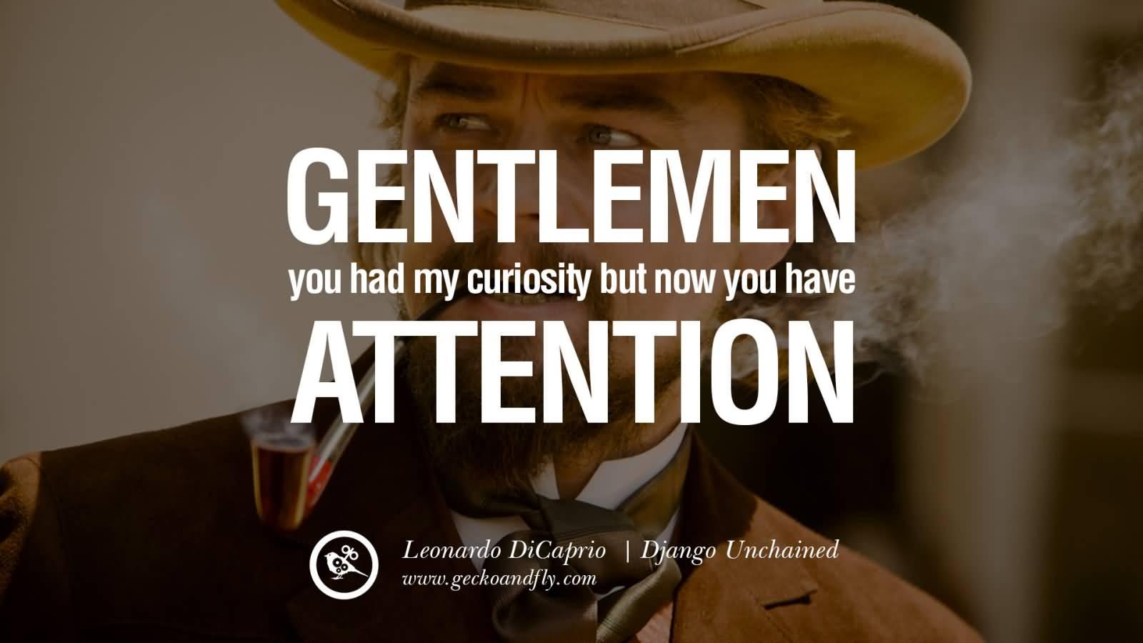Gentlemen you had my curiosity ... but now you have attention Django Unchaine gentlemen you had my curiosity but now you have attention