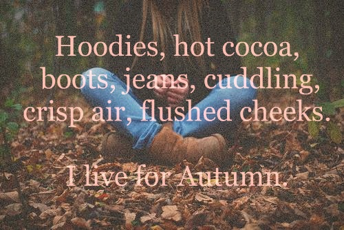 Hoodies, Hot Cocoa, Boots, Jeans, Cuddling, Crisp Air, Flushed Cheeks. I Live For Autumn Happy Autumn