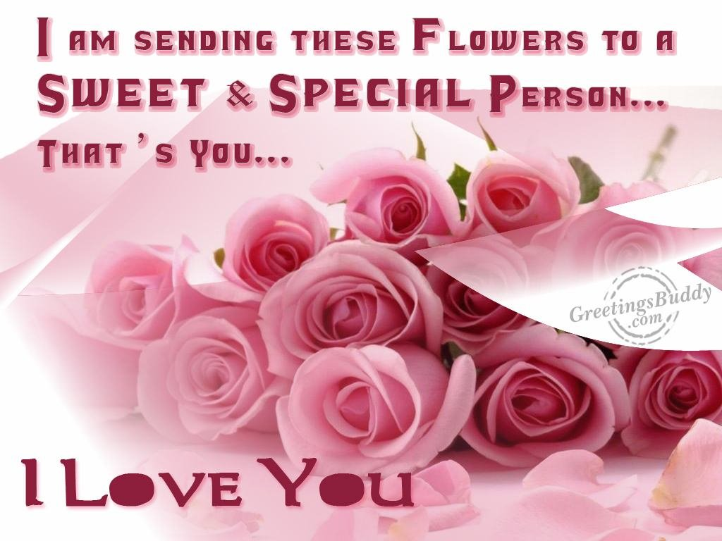 I Am Sending These Flowers To A Sweet Special Person That S You Love
