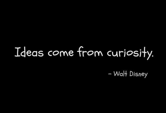 Ideas Come from Curiosity.