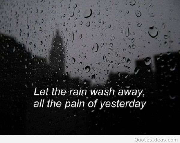 Let The Rain Wash Away, All The Pain Of Yesterday Happy Rainy Day