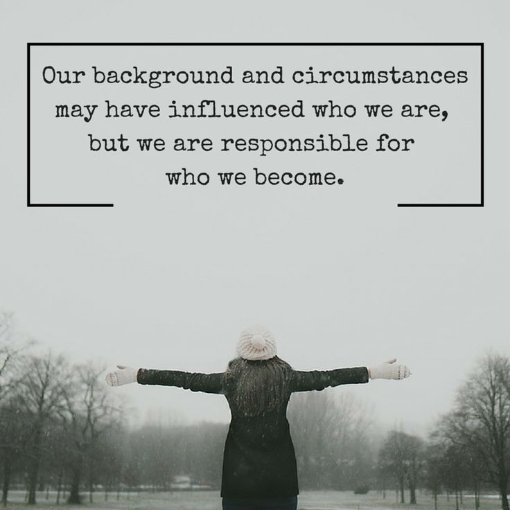 High Quality Our Background And Circumstances May Have Influenced Who We Are, But We Are  Responsible For Who We Become.