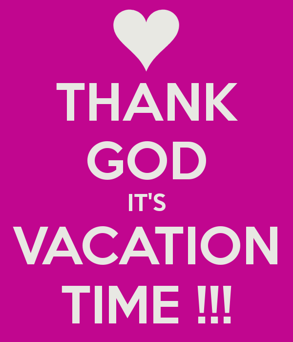 Thank God Its Vacation Time
