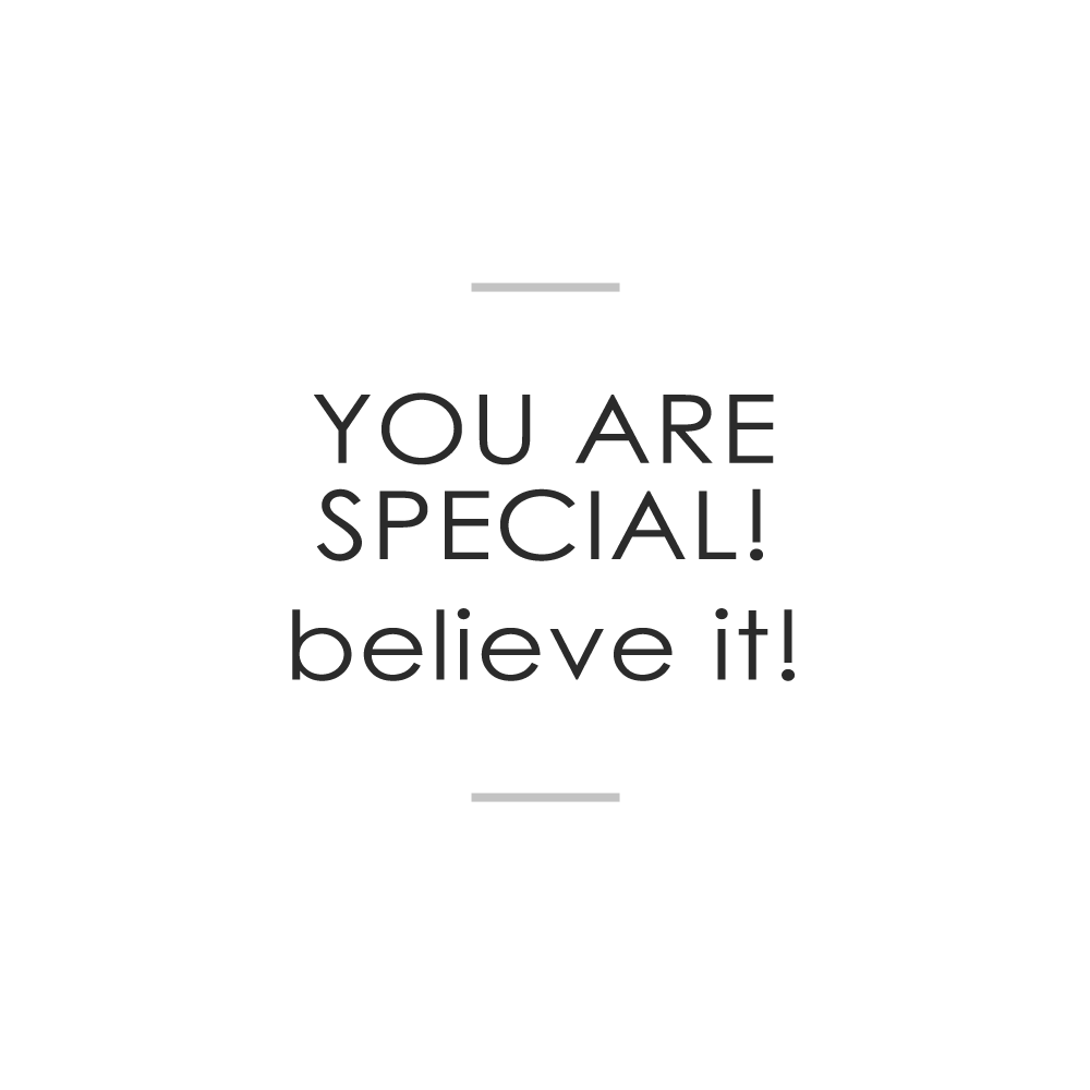 you are special believe it