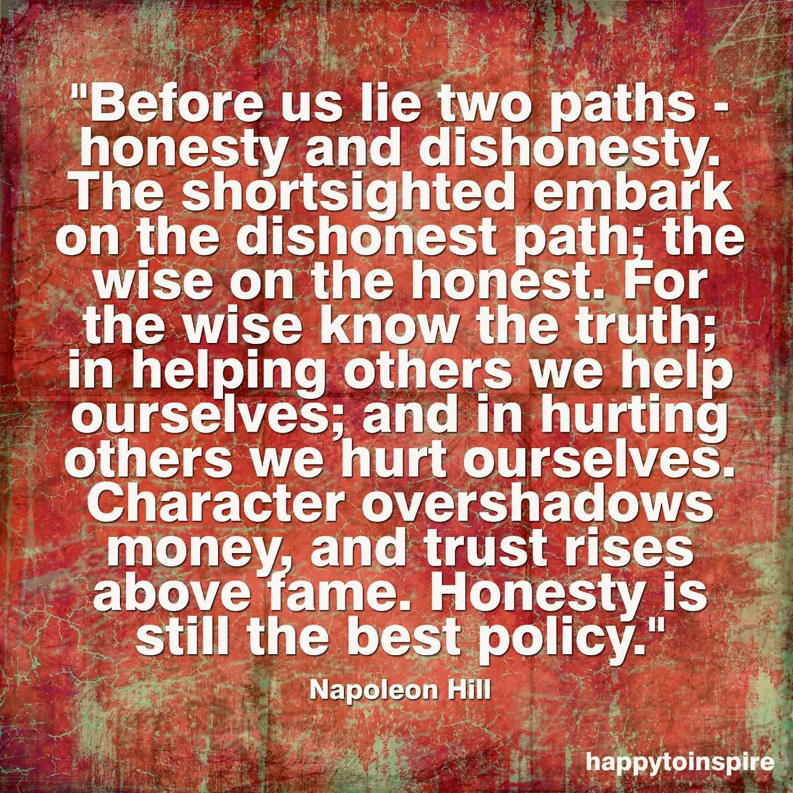 honesty quotes sayings about being honest before us lie two paths honesty and dishonesty the shortsighted embark on the dishonest