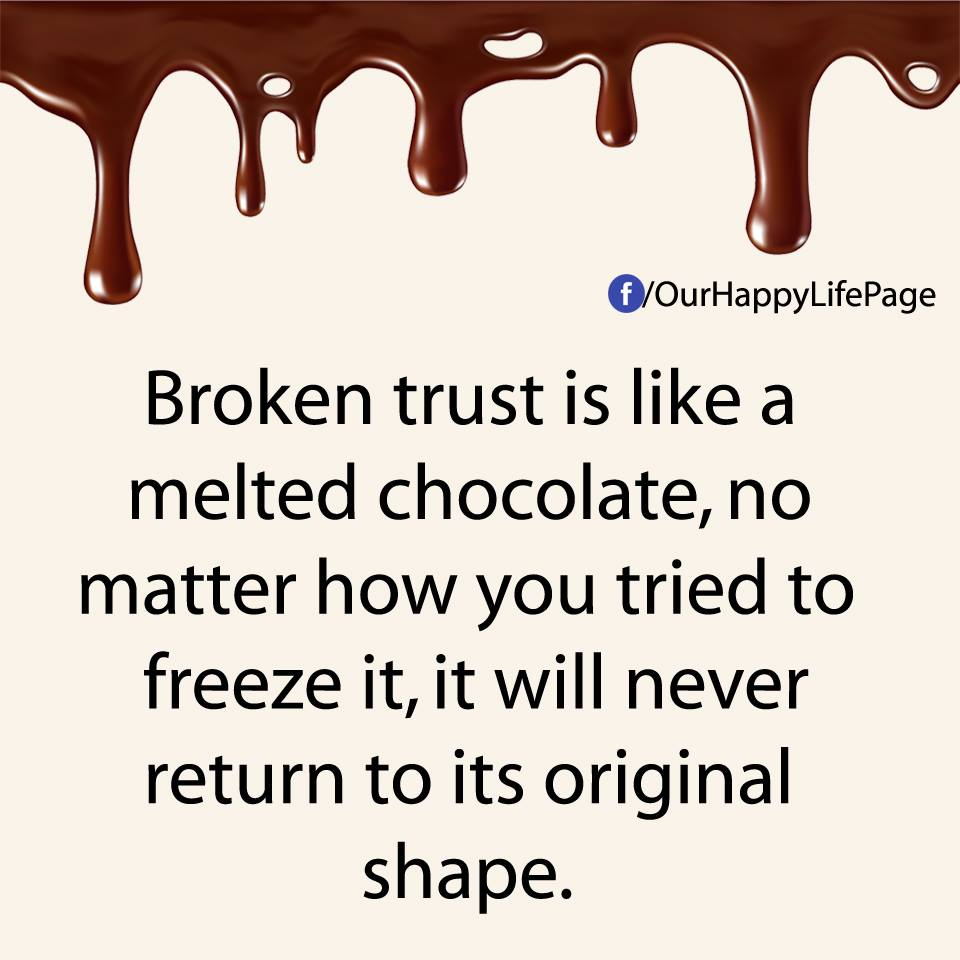 Broken Trust Quotes Broken trust is like a melted chocolate, no matter how you tried  Broken Trust Quotes