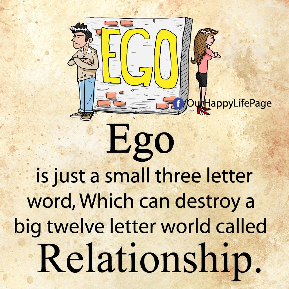 Ego is just a small three letter word Which can destroy a big