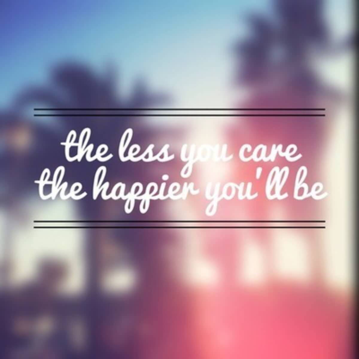 The Less You Care, The Happier Youu0027ll Be