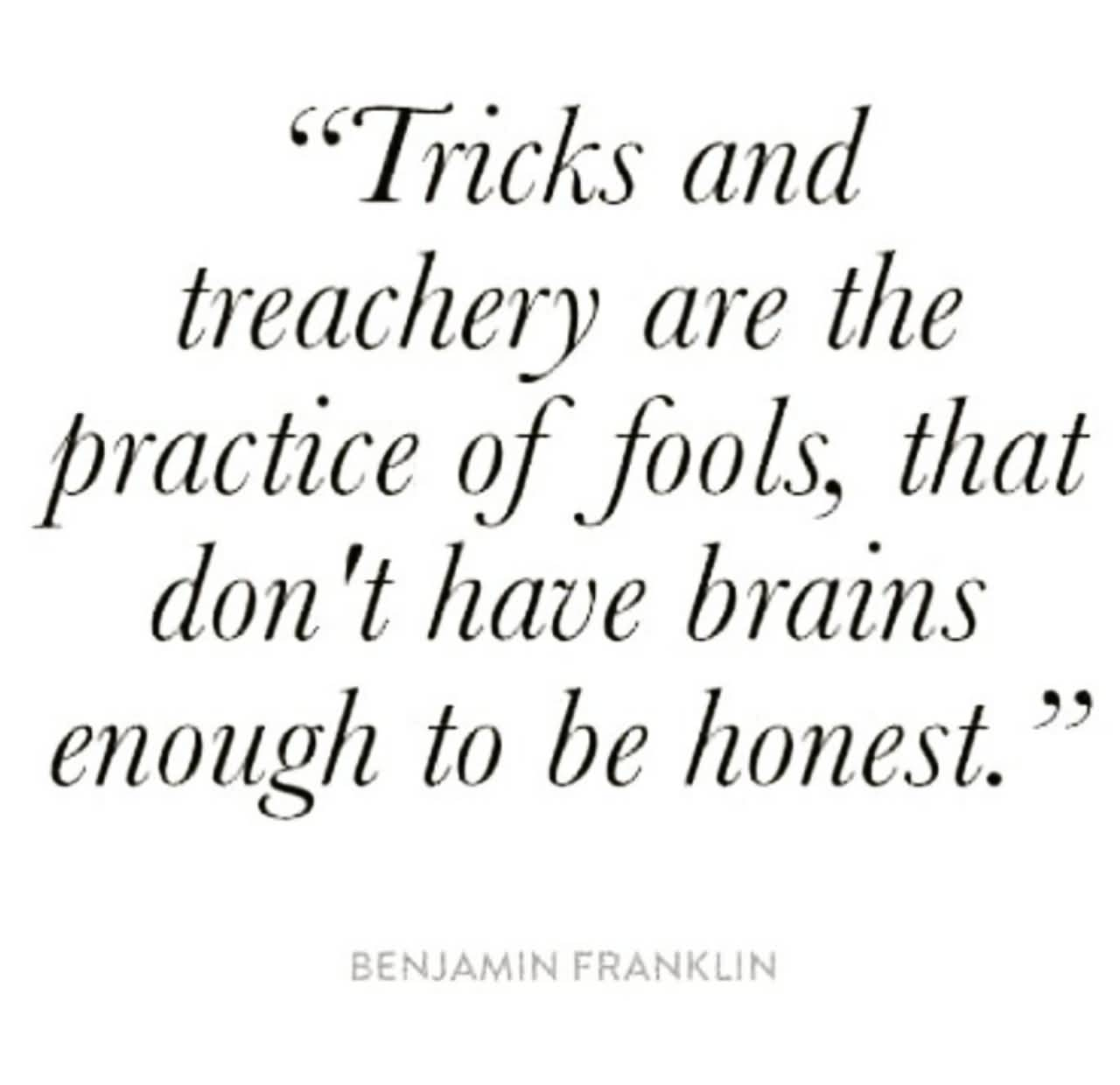 70 honesty quotes sayings about being honest tricks and treachery are the practice of fools that don t have brains enough