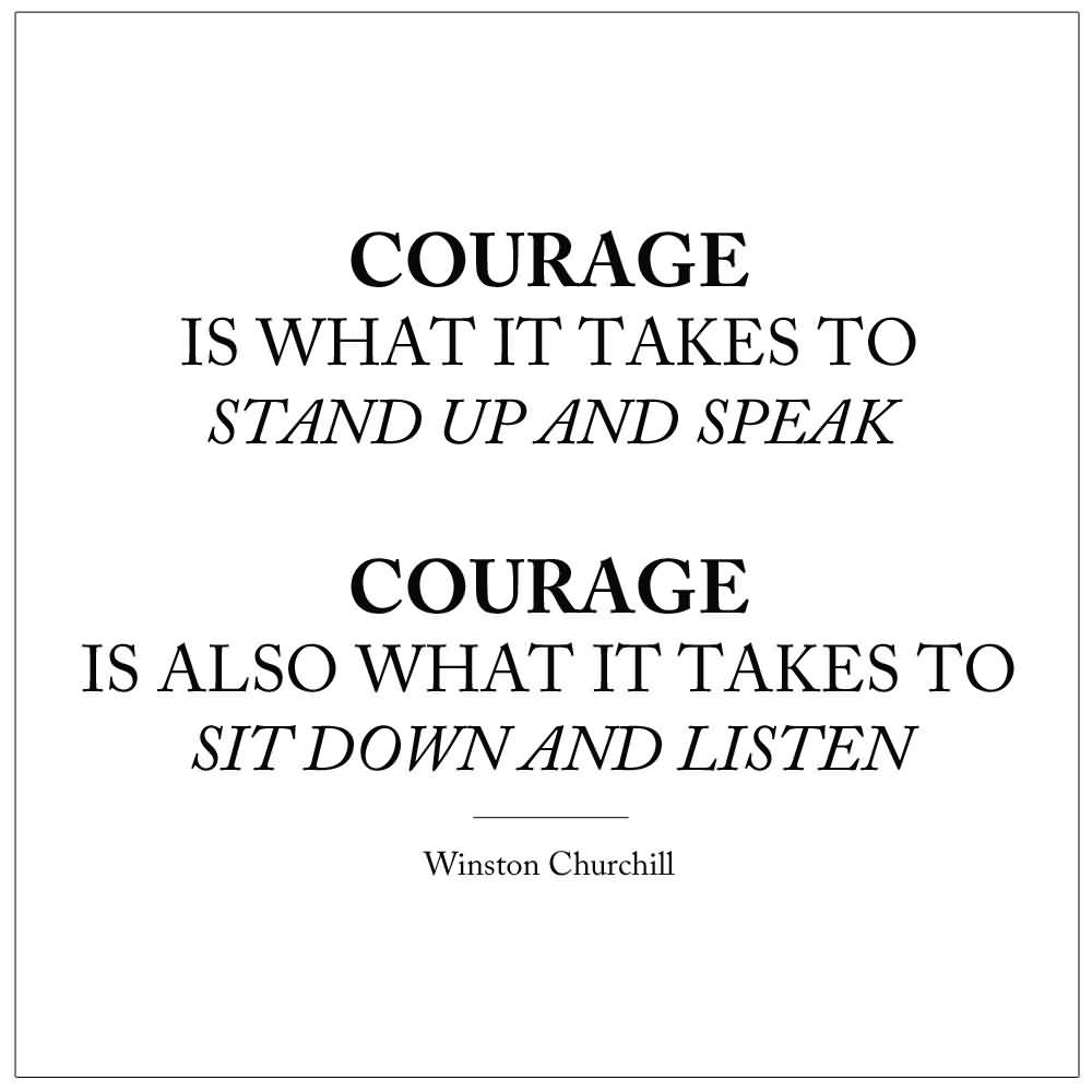 courage quotes sayings about being courageous courage is what it takes to stand up and speak courage is also what it