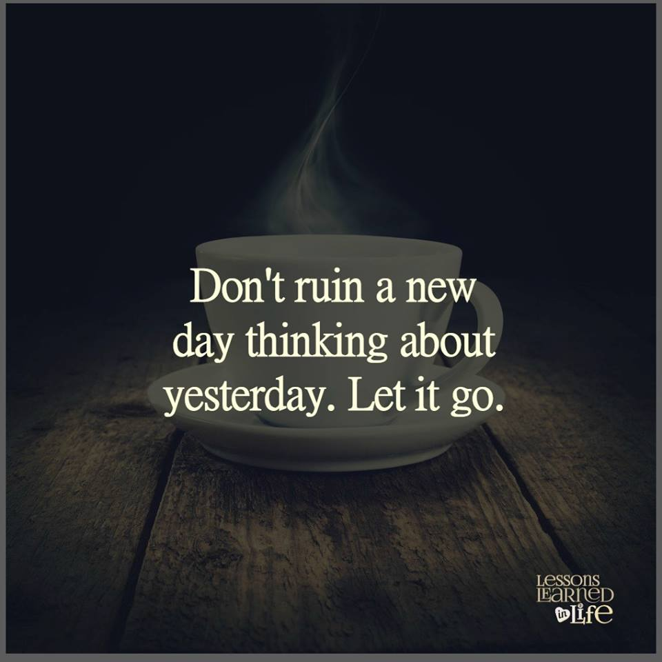 Let It Go Quotes Don't Ruin A New Day Thinking About Yesterdaylet It Go.