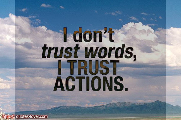 Words Are Nothing Actions Are Everything Don T Tell Me: 77+ Best Trust Quotes & Sayings