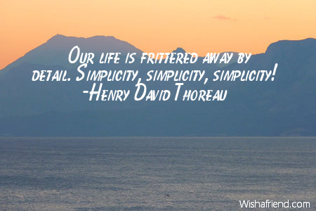 Our Life Is Frittered Away By Detail Simplify Simplify Research