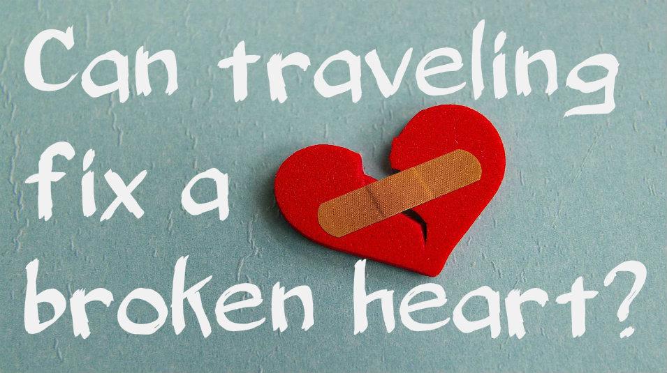 Can Traveling Fix A Broken Heart