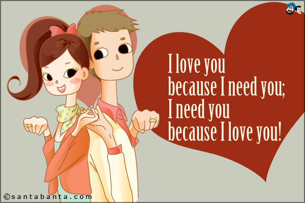 I Need You Because I Love You : Love You Because I Need You, I Need You Because I Love You