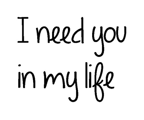 I Need You In My Life Inspiration I Need You In My Life Quotes