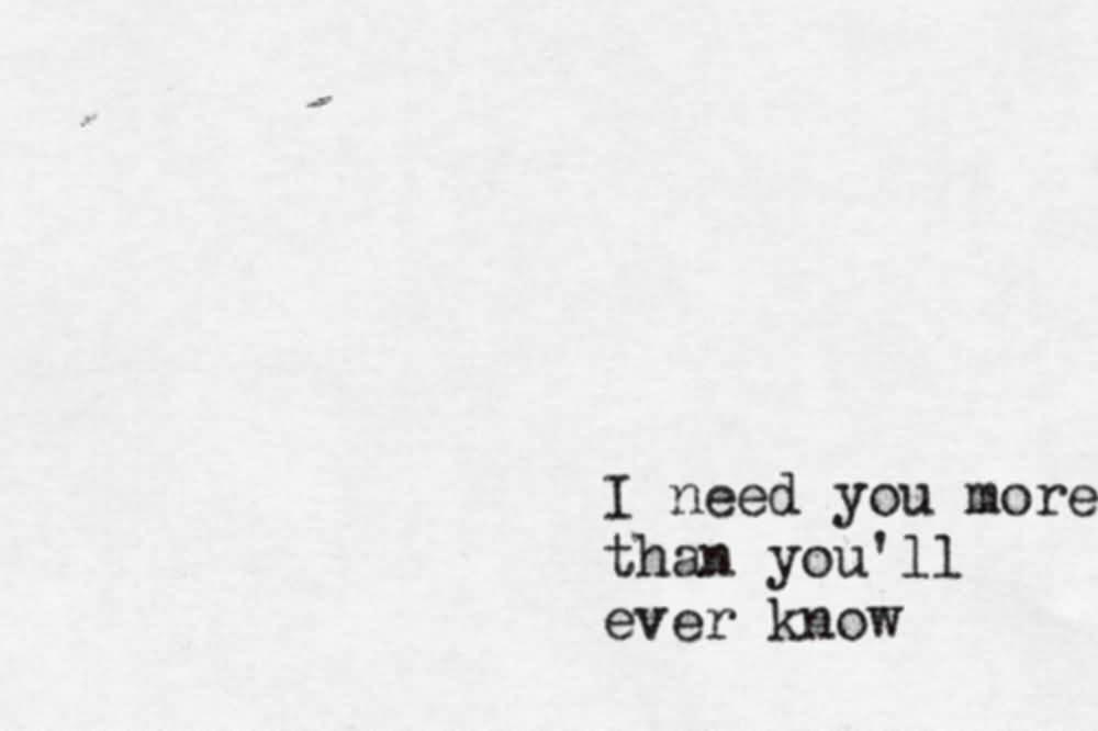 and i need you more than ever