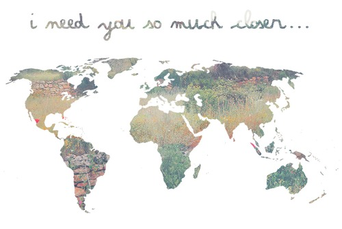 I Need You So Much Closer World Map Picture - I need a world map